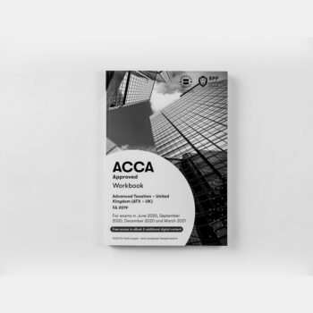 ACCA - Advanced Taxation ATX (UK) (FA2019) - Workbook - 2020/2021