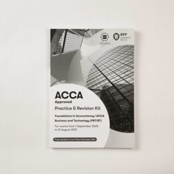 ACCA - Foundations in Accountancy - Business and Technology (FBT/ BT) - Revision Kit - 2020/2021
